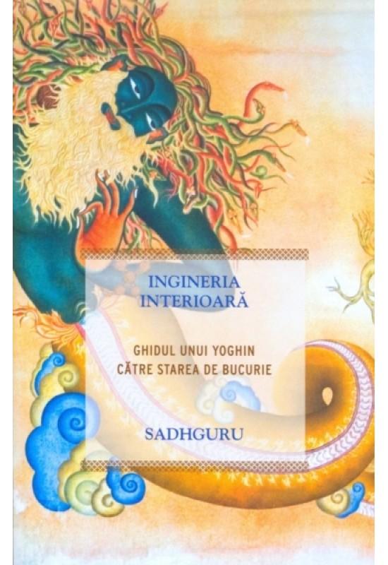Ingineria interioară - Ghidul unui yoghin către starea de bucurie