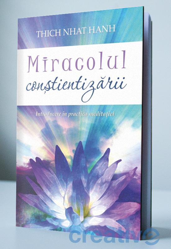 Miracolul conștientizării - Introducere în practica meditației
