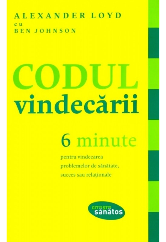 Reducere de pret Codul vindecării: 6 minute pentru vindecarea problemelor de sănătate, succes sau relaționale