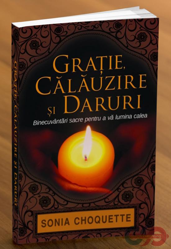 Grație, călăuzire și daruri - Binecuvântări sacre pentru a vă lumina calea