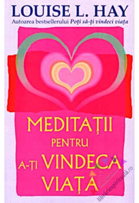 Meditații pentru a-ți vindeca viața - Louise L. Hay