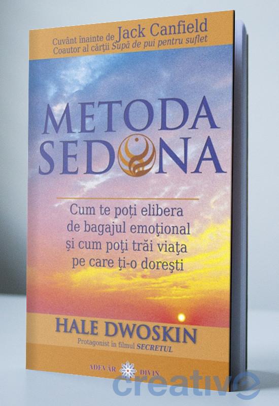 Metoda Sedona - Cum te poți elibera de bagajul emoțional și cum poți trăi viața pe care ți-o dorești