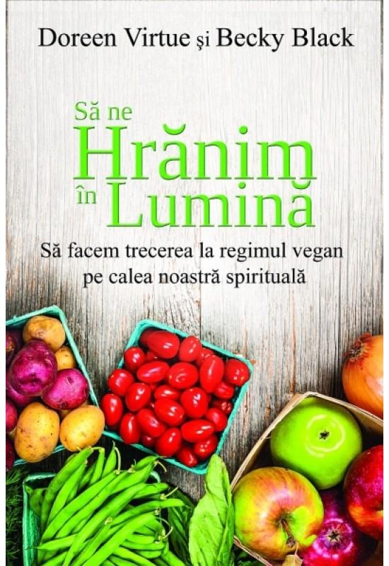 Reducere de pret Să ne hrănim în lumină - Să facem trecerea la regimul vegan pe calea noastră spirituală