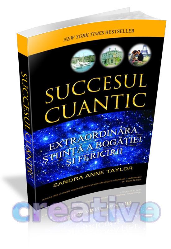 Succesul cuantic - Extraordinara știință a bogăției și fericirii