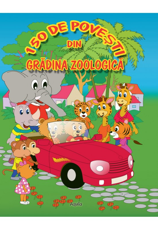 150 de povești din grădina zoologică - aventurile amuzante și educative ale animalelor din grădina zoologică
