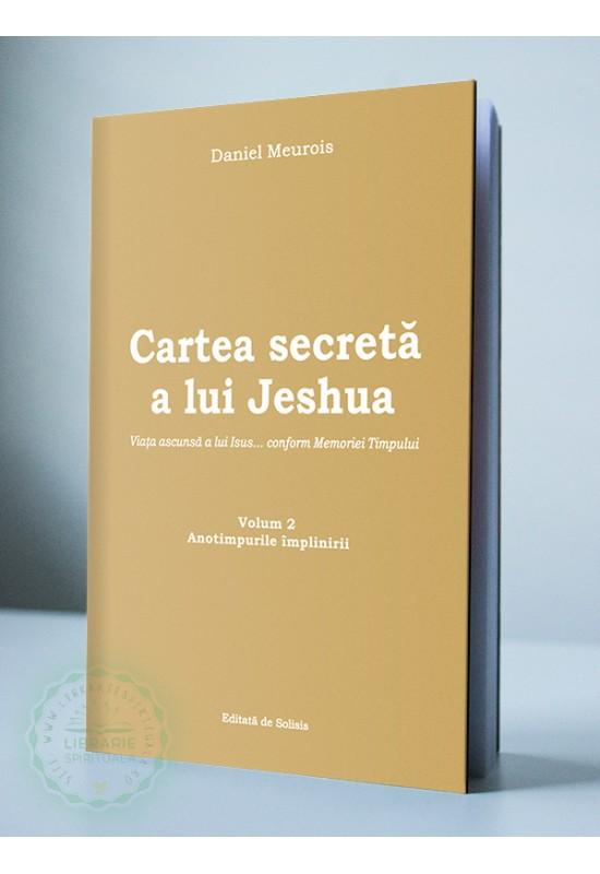 Cartea secretă a lui Jeshua - vol 2 - viaţa ascunsă a lui Isus... conform Memoriei Timpului - Anotimpurile împlinirii