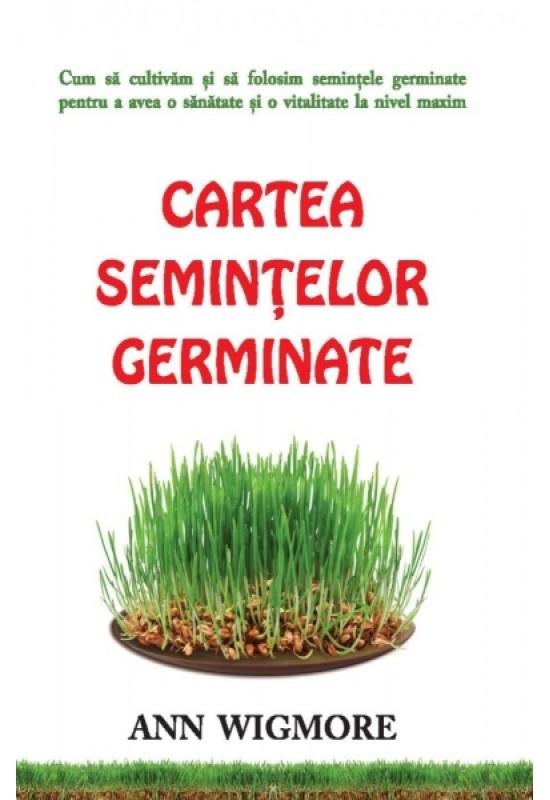 Cartea semințelor germinate: Cum să cultivăm și să folosim semințele germinate pentru a avea o sănătate și o vitalitate la nivel maxim