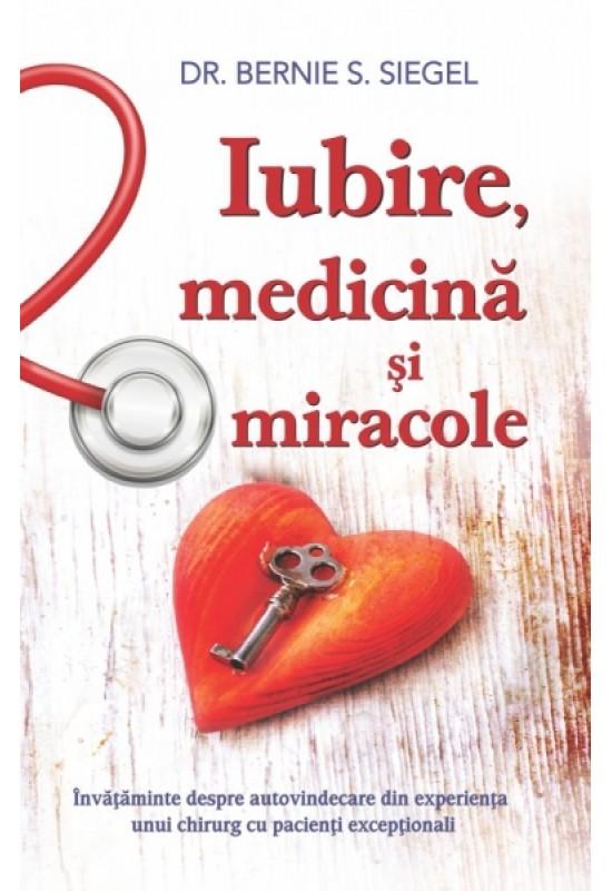 Iubire, medicină și miracole: Învățăminte despre autovindecare din experienţa unui chirurg cu pacienţi excepționali