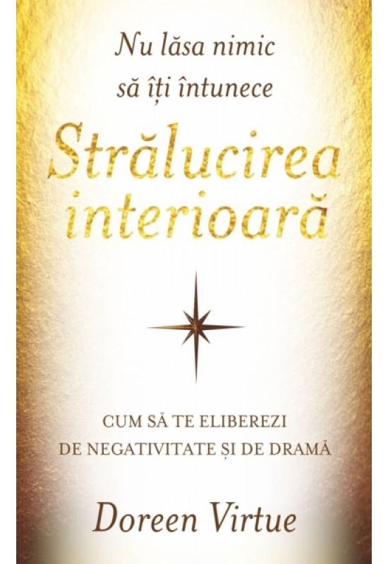 Nu lăsa nimic să îți întunece strălucirea interioară - Cum să te eliberezi de negativitate și de dramă