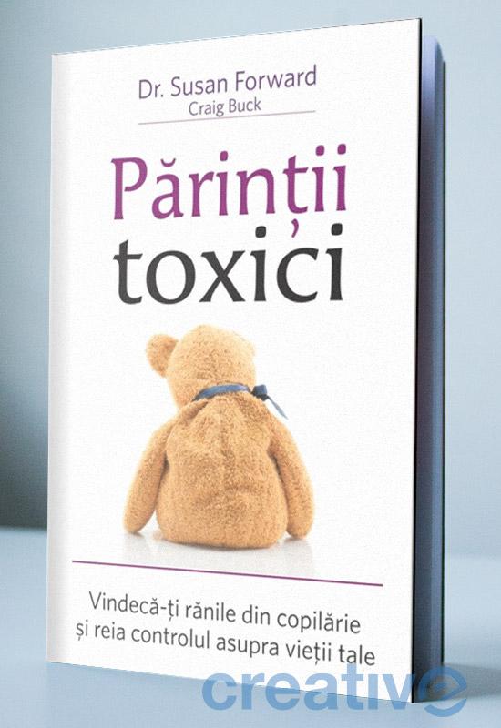 Părinții toxici - Vindecă-ți rănile din copilărie și reia controlul asupra vieții tale