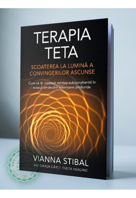 Terapia Teta. Scoaterea la lumina a convingerilor ascunse - Vianna Stibal