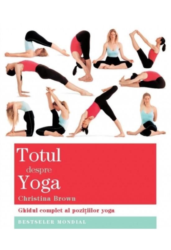 Totul despre yoga - Ghidul complet al pozițiilor yoga