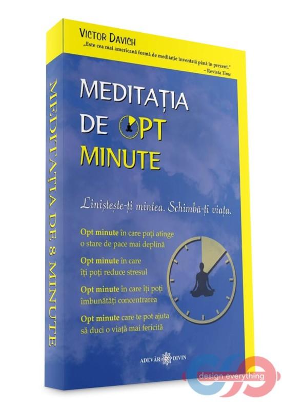 Meditația de opt minute: Liniștește-ți mintea. Schimbă-ți viața