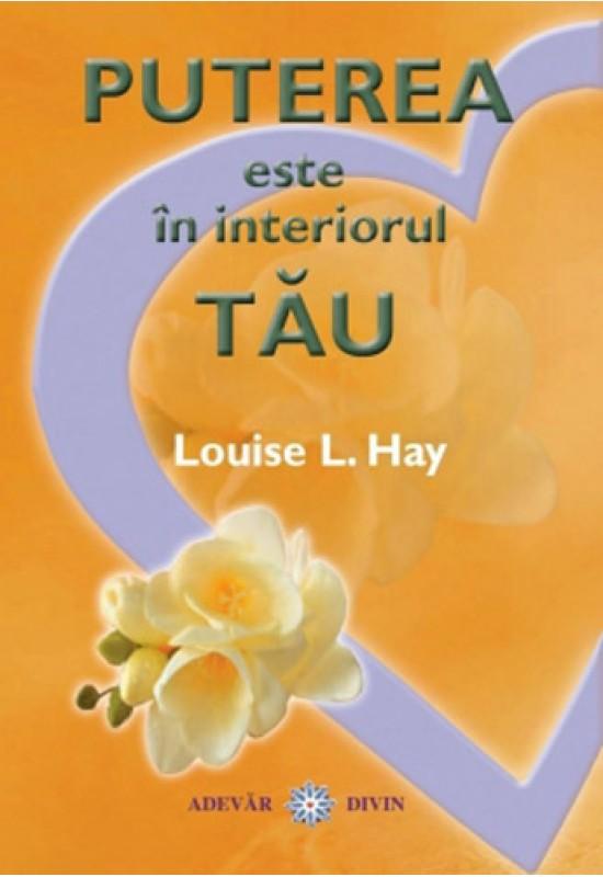 Puterea este în interiorul tău - Louise Hay