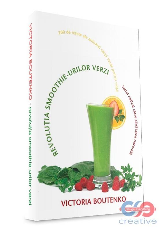 Revoluția smoothie-urilor verzi - Saltul radical către sănătatea naturală