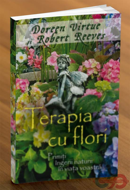 Terapia cu flori - Primiți îngerii naturii în viața voastră