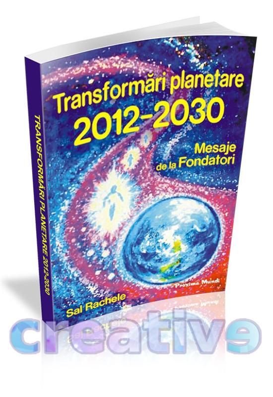 Transformări Planetare 2012-2030: Mesaje de la Fondatori